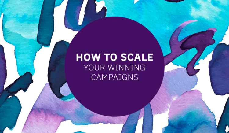 How to Scale Your Winning Campaigns