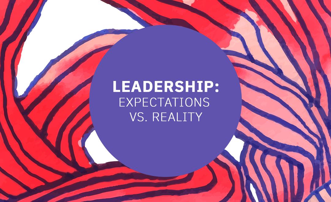 Leadership: Expectations vs. Reality