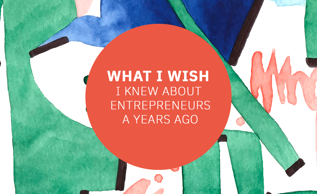 What I Wish I Knew About Entrepreneurs A Year Ago