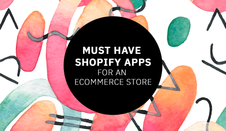 Must Have Shopify Apps for an Ecommerce Store