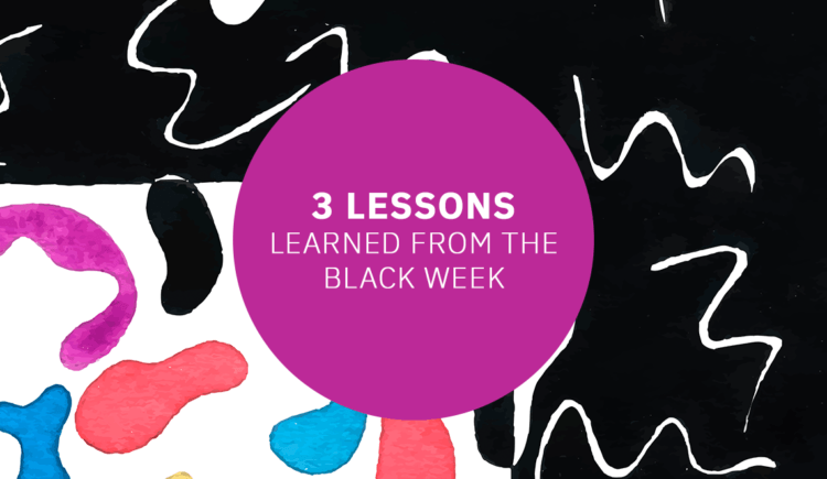 3 Lessons Learned From the Black Week
