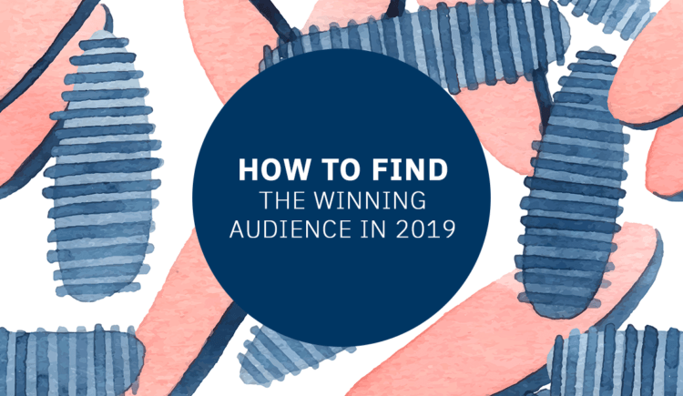 How to Find the Winning Audience in 2019