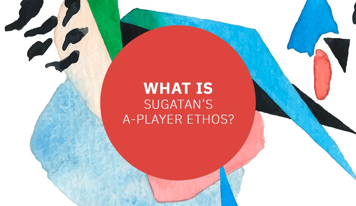 Sugatan A-Player's Ethos
