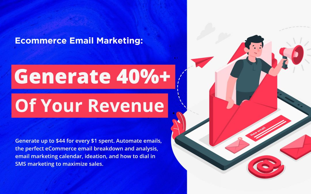 Ecommerce Email Marketing: Generate 40%+ Of Your Revenue