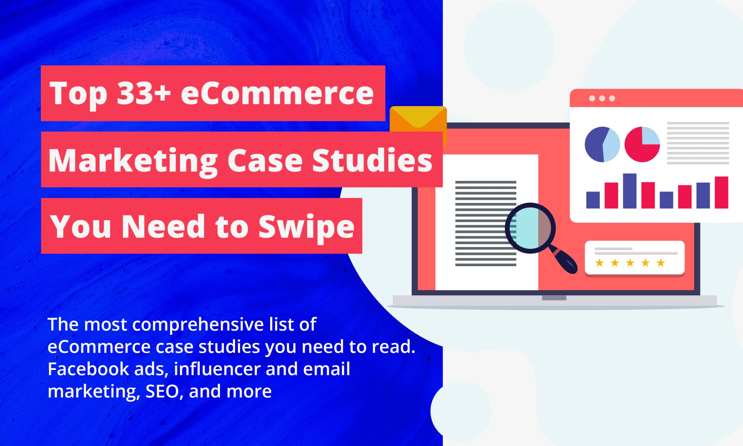 Top 33+ eCommerce Marketing Case Studies You Need to Swipe